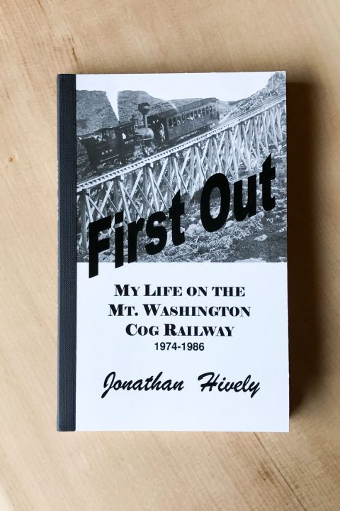 First Out - My Life on the Mt. Washington Cog Railway - John Hively